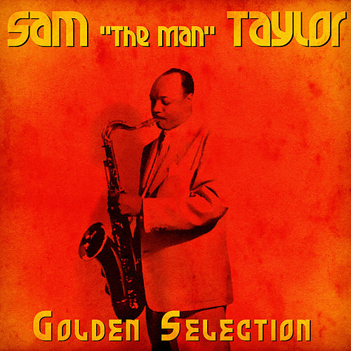 Golden Selection (Remastered) von Sam 'The Man' Taylor