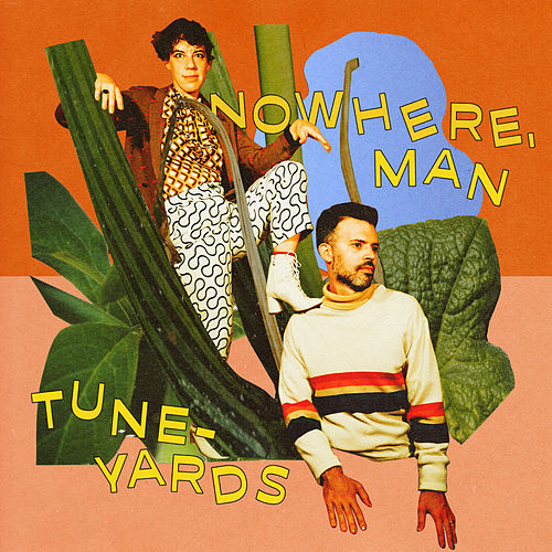 nowhere, man by Tune-Yards