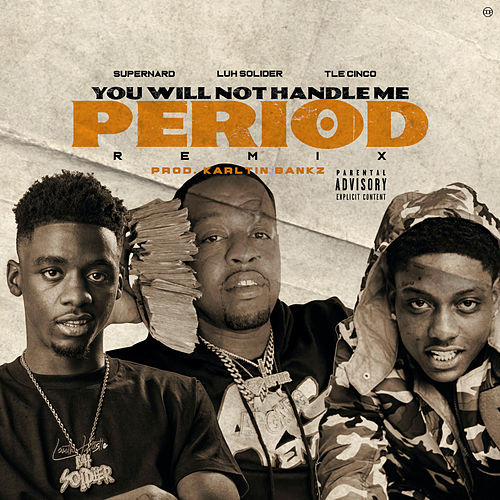 You Will Not Handle Me (Period) (feat. Luh Soldier & TLE Cinco) [Remix] by Super Nard