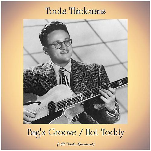 Bag's Groove / Hot Toddy (All Tracks Remastered) by Toots Thielemans