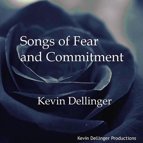 Songs of Fear and Commitment by Kevin Dellinger