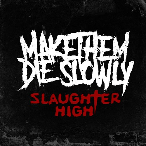 Slaughter High by Make Them Die Slowly