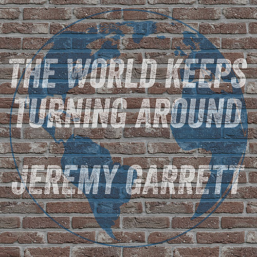 The World Keeps Turning Around by Jeremy Garrett