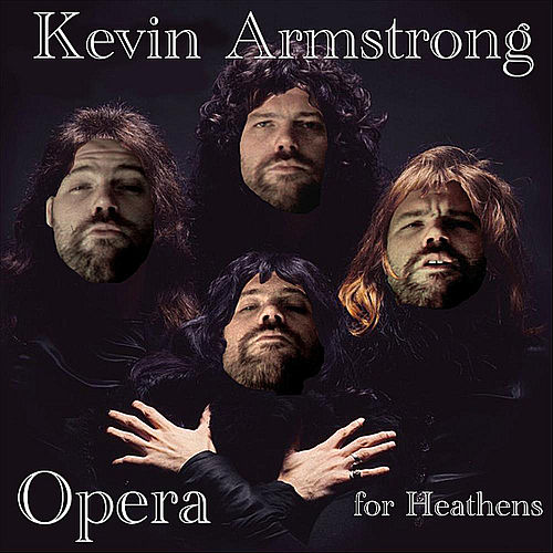 Opera for Heathens by Kevin Armstrong