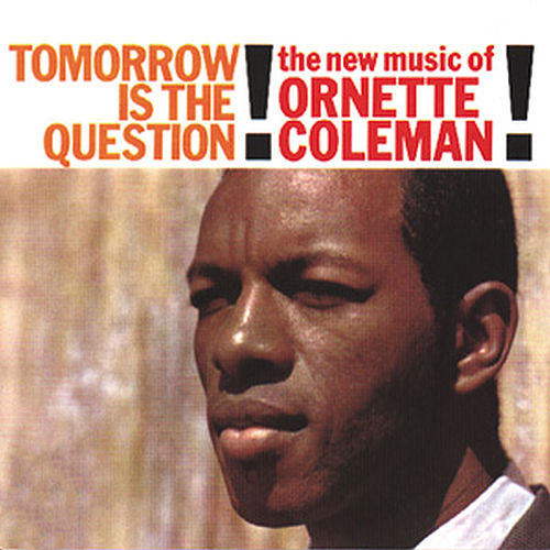 Tomorrow Is The Question! by Ornette Coleman