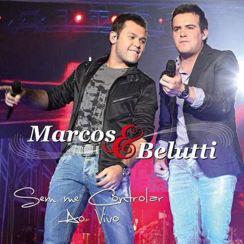 Sem Me Controlar (Ao Vivo) de Marcos & Belutti