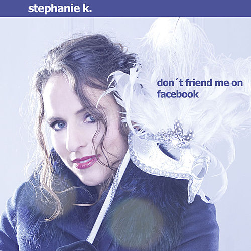 Don't Friend Me On Facebook by Stephanie K