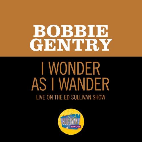 I Wonder As I Wander (Live On The Ed Sullivan Show, December 24, 1967) by Bobbie Gentry