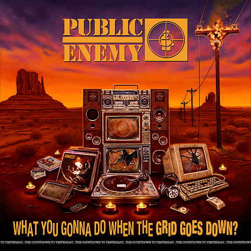 What You Gonna Do When The Grid Goes Down? by Public Enemy