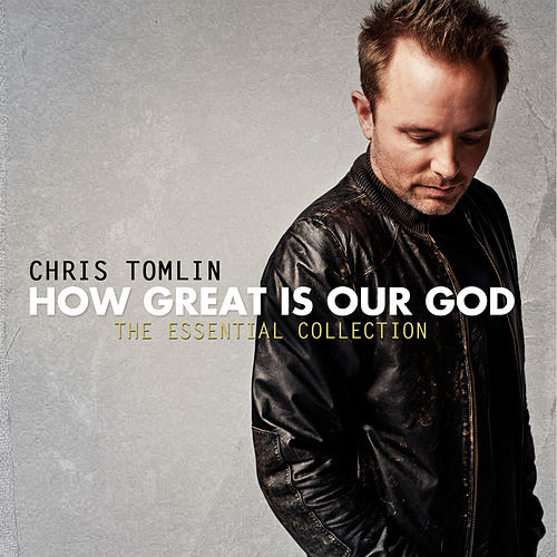 How Great Is Our God: The Essential Collection von Chris Tomlin
