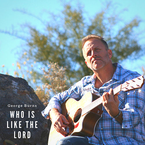 Who Is Like the Lord by George Burns