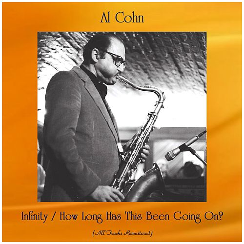 Infinity / How Long Has This Been Going On? (All Tracks Remastered) by Al Cohn