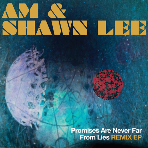 Promises Are Never Far From Lies Remix EP by AM