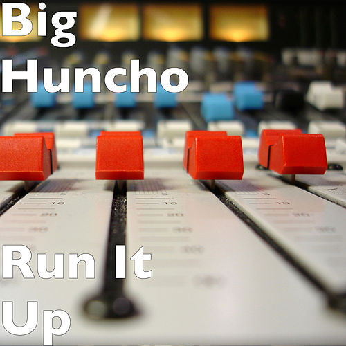 Run It Up by Big Huncho