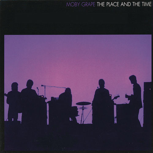 The Place And The Time von Moby Grape