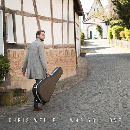 Who You Love by Chris Weule