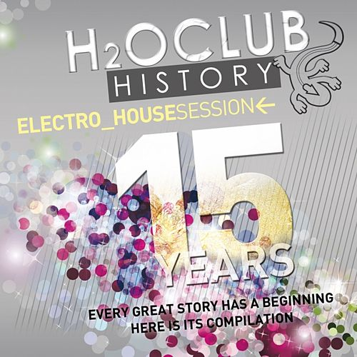 H2o Club History 15 Years (Electro House Session) von Various Artists