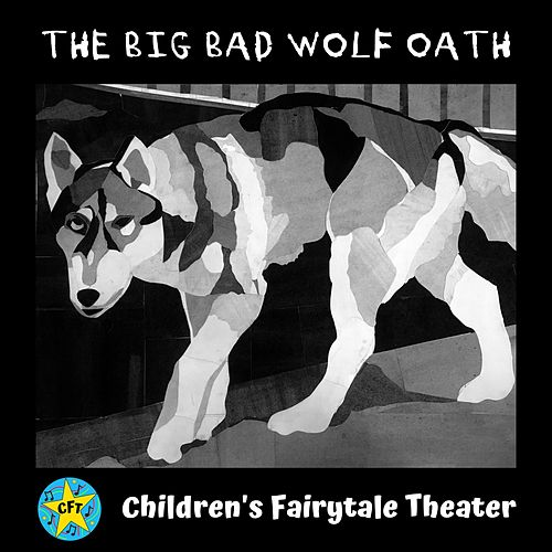The Big Bad Wolf Oath by Children's Fairytale Theater