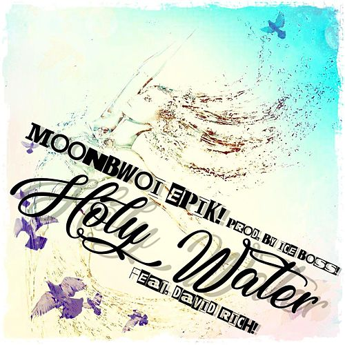 Holy Water (feat. David Rich) by Moonbwoi Epik