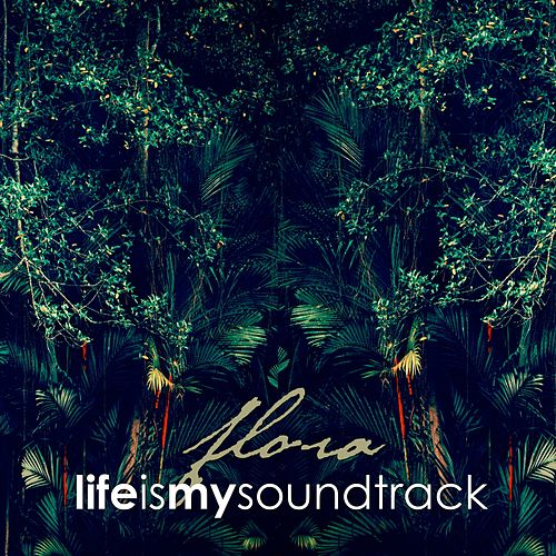 Flora by Life Is My Soundtrack