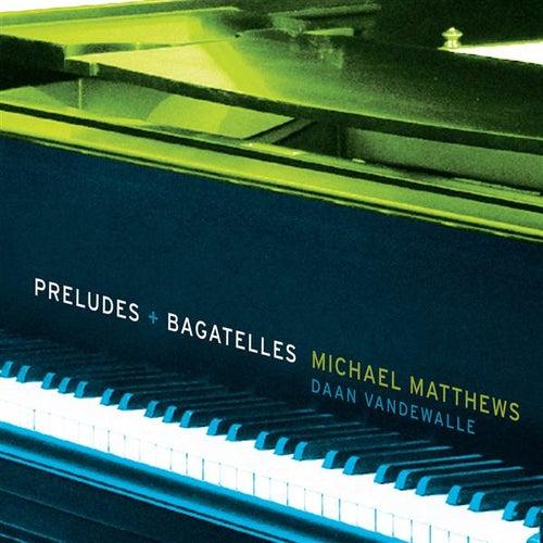 Preludes + Bagatelles by Daan Vandewalle