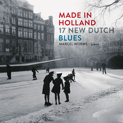 Made in Holland: 17 New Dutch Blues von Marcel Worms
