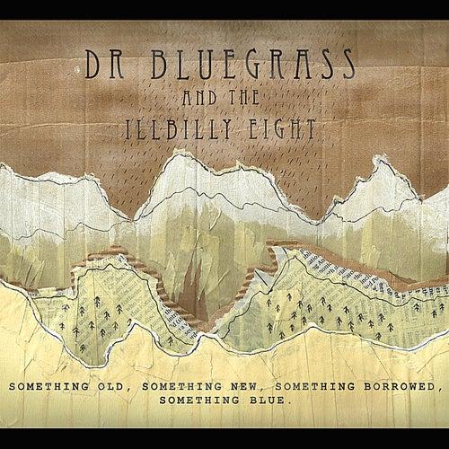 Something Old, Something New, Something Borrowed, Something Blue von Dr Bluegrass and the Illbilly 8