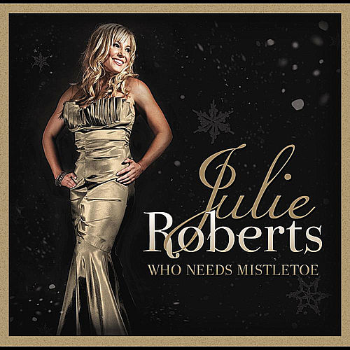 Who Needs Mistletoe by Julie Roberts