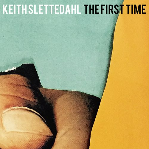 The First Time by Keith Slettedahl