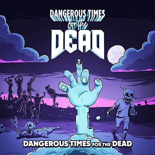 Dangerous Times for the Dead by Dangerous Times for the Dead