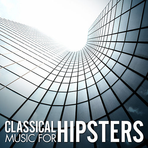Classical Music for Hipsters de Various Artists