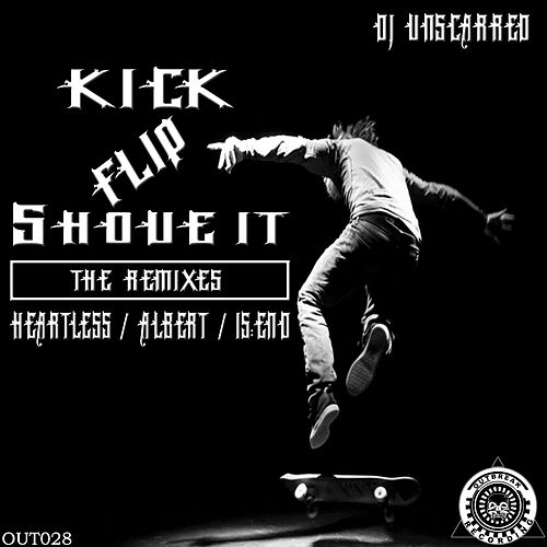 Kick Flip Shove It (The Remixes) by DJ Unscarred