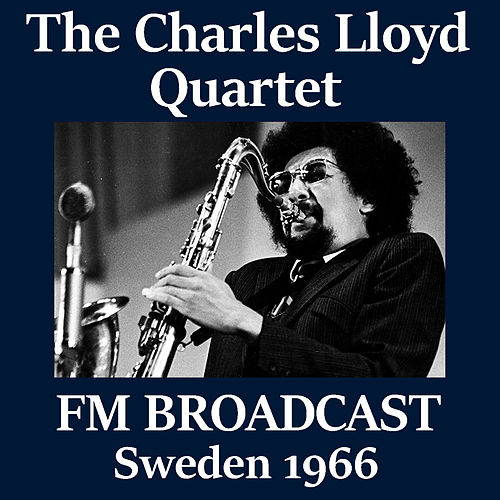 The Charles Lloyd Quartet FM Broadcast Sweden 1966 by Charles Lloyd
