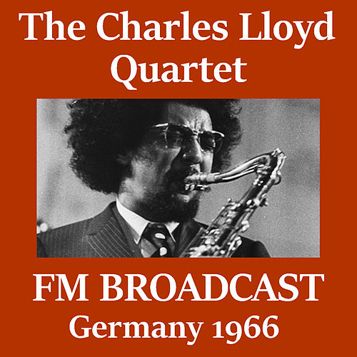 The Charles Lloyd Quartet FM Broadcast Germany 1966 by Charles Lloyd