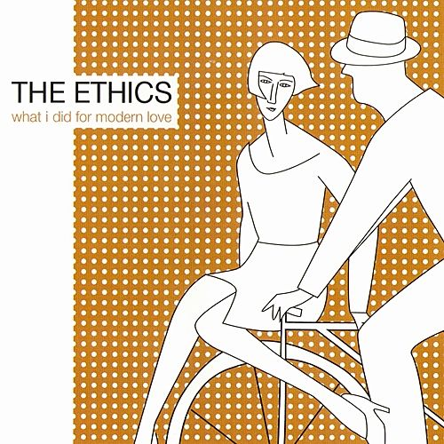 What I Did For Modern Love by Ethics