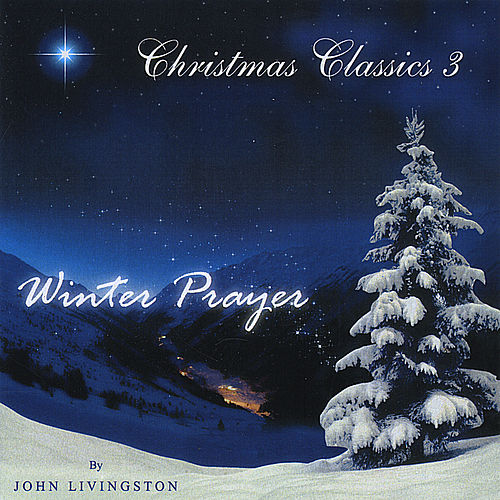 Christmas Classics 3: Winter Prayer de John Livingston