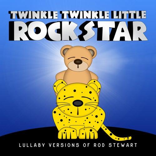 Lullaby Versions of Rod Stewart von Twinkle Twinkle Little Rock Star