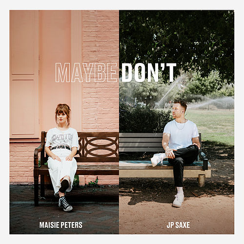 Maybe Don't (feat. JP Saxe) by Maisie Peters
