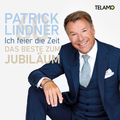 Ich feier die Zeit: Das Beste zum Jubiläum von Patrick Lindner