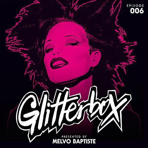Glitterbox Radio Episode 006 (presented by Melvo Baptiste) de Glitterbox Radio