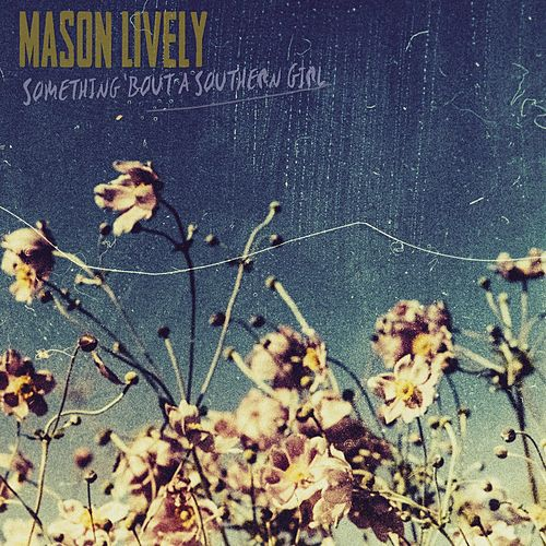 Something 'Bout a Southern Girl by Mason Lively