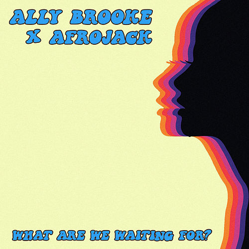 What Are We Waiting For? by Ally Brooke