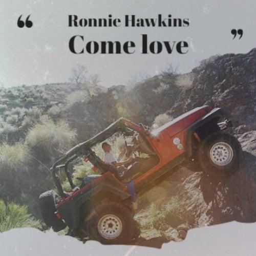 Ronnie Hawkins Come Love de Teresa Brewer, Lonnie Donegan, Sunshine Twins, Frankie Lane, Ronnie Hawkins