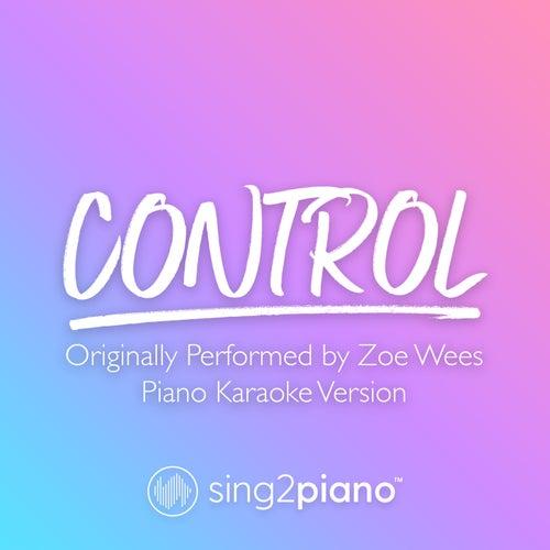 Control (Originally Performed by Zoe Wees) (Piano Karaoke Version) von Sing2Piano (1)