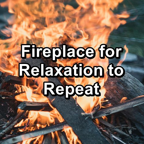 Fireplace for Relaxation to Repeat by Baby Sleep