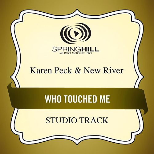Who Touched Me (Studio Track) by Karen Peck & New River
