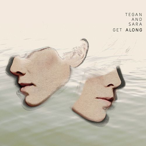Get Along by Tegan and Sara