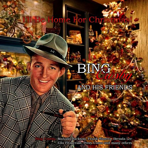 I'll Be Home for Christmas! (Bing Crosby and his Friends) by Various Artists