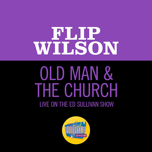 Old Man & The Church (Live On The Ed Sullivan Show, October 5, 1969) by Flip Wilson