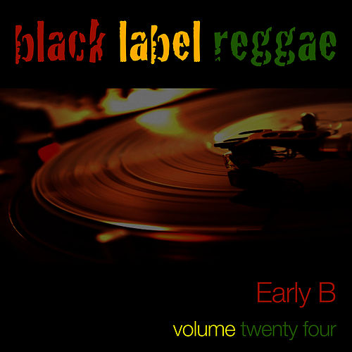 Black Label Reggae-Early B-Vol. 24 by Early B